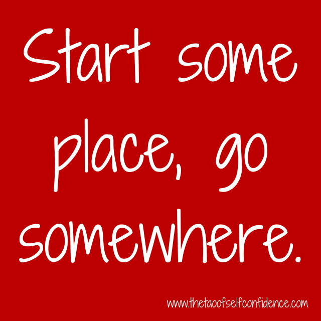 Start some place, go somewhere.