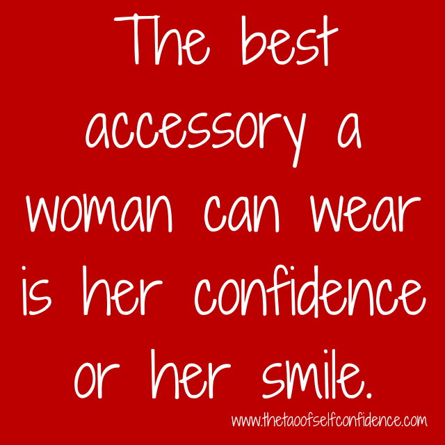 The best accessory a woman can wear is her confidence or her smile.