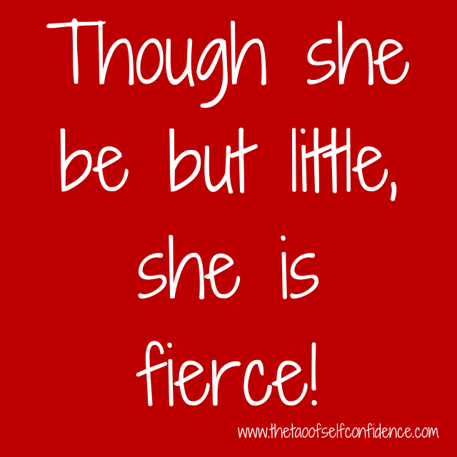 Though she be but little, she is fierce!