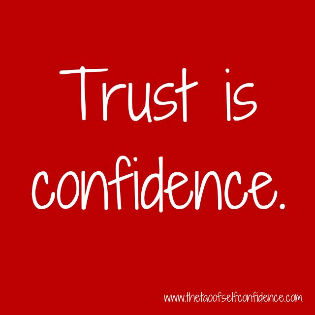 Trust is confidence.