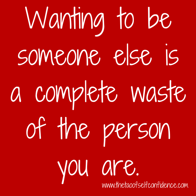 Wanting to be someone else is a complete waste of the person you are.