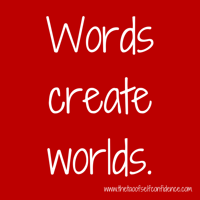 Words create worlds.