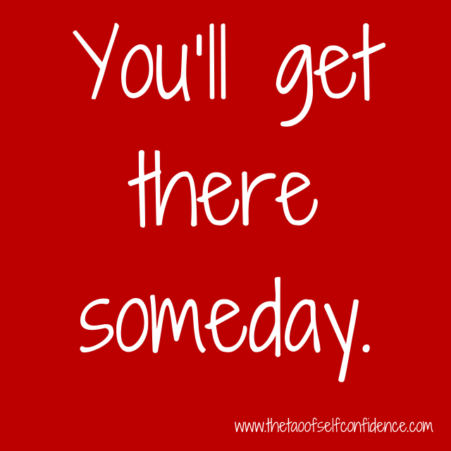 You'll get there someday.