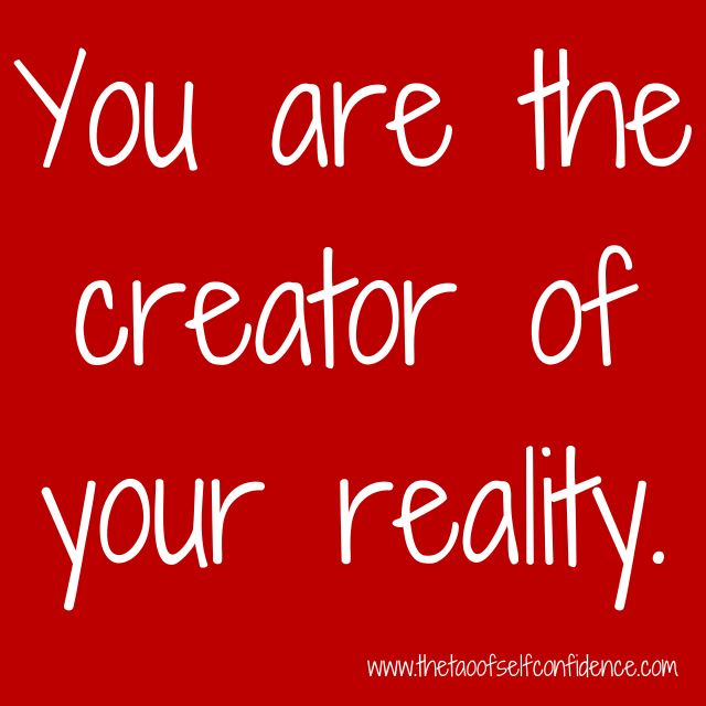 You are the creator of your reality.