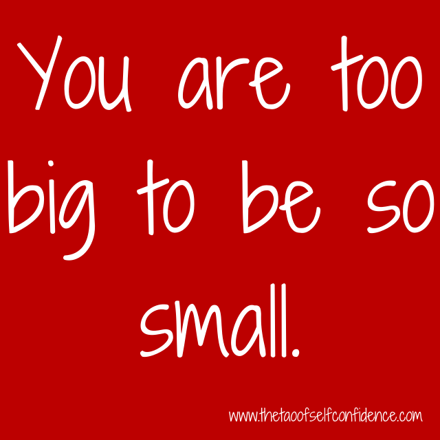 You are too big to be so small.