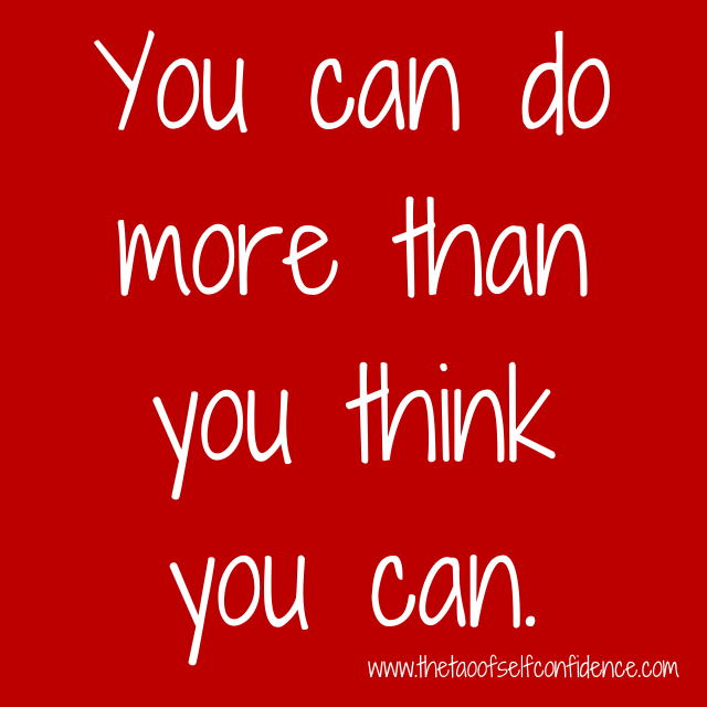You can do more than you think you can.