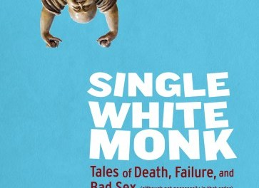 Single White Monk: Tales of Death, Failure, and Bad Sex (Although Not Necessarily in That Order) {Book Review}