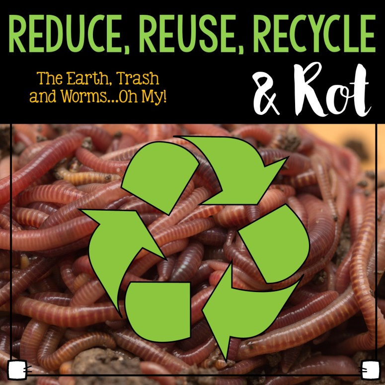 Reduce, Reuse, Recycle and Rot