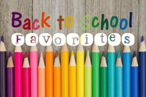 Back-to-School Favorites 2017 Version