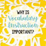 Why Is Vocabulary Instruction Important?
