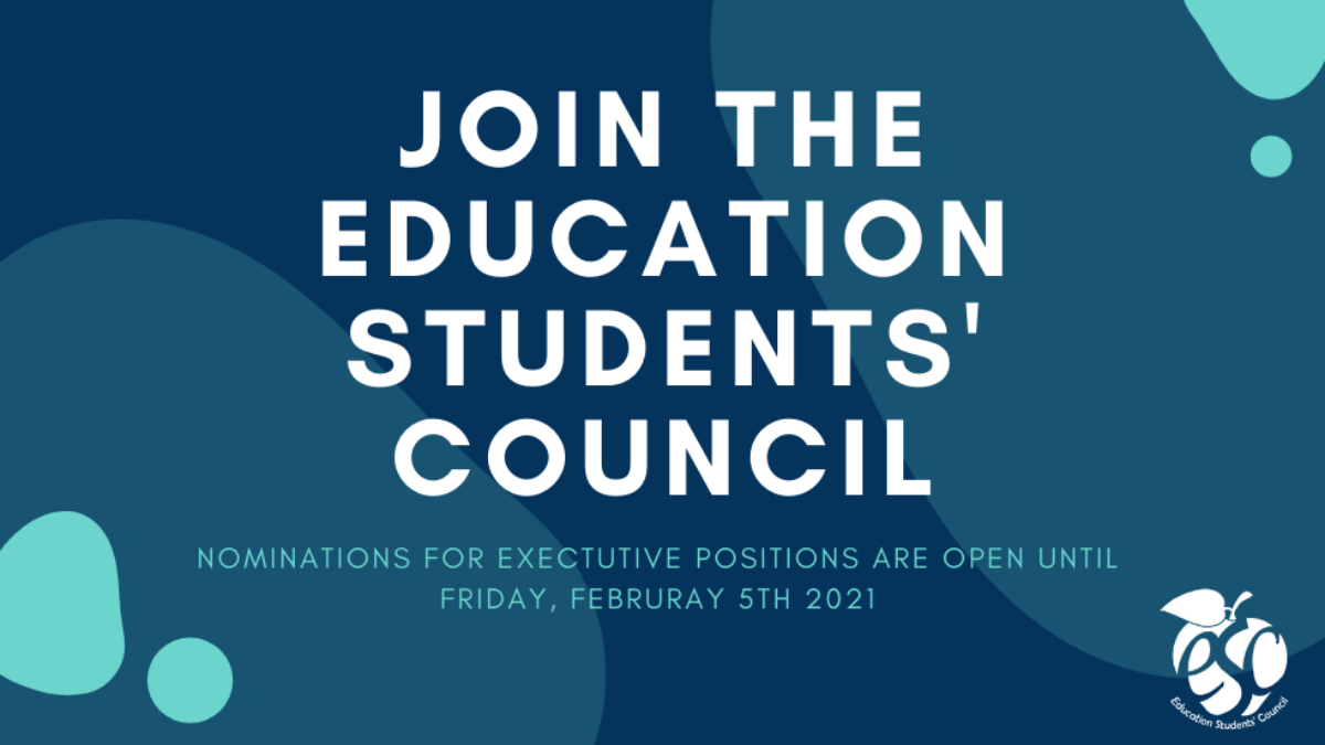 Join the Education Students' Council. Nominations for executive positions are open until Friday, February 5th 2021.
