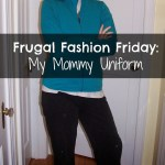 Frugal Fashion Friday – My Mommy Uniform