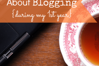 What I've Learned About Blogging {during my first year}