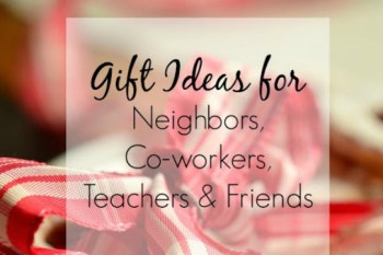 Gift Ideas for Your Neighbors, Co-Workers, Teachers & Friends – Day 11