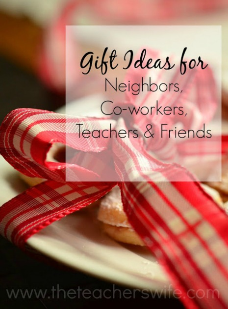 Gift Ideas for Neighbors, Co-Workers, Teachers, and Friends