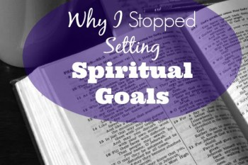 Why I Stopped Setting Spiritual Goals