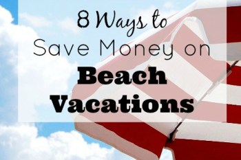 8 Ways to Save Money on Beach Vacations