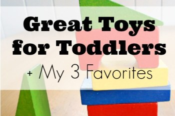Great Toys for Toddlers + My 3 Favorites