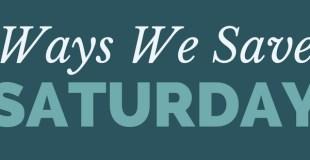 Ways We Save Saturday