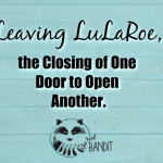 Leaving LuLaRoe can be a hard choice for some. Here's how I worked through that choice.