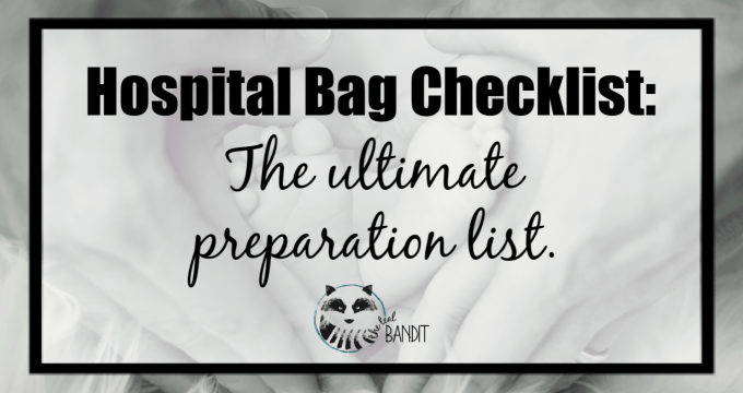 Hospital Bag Checklist:  The ultimate preparation list.