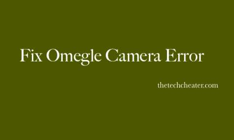 Fix Omegle Camera Not Working