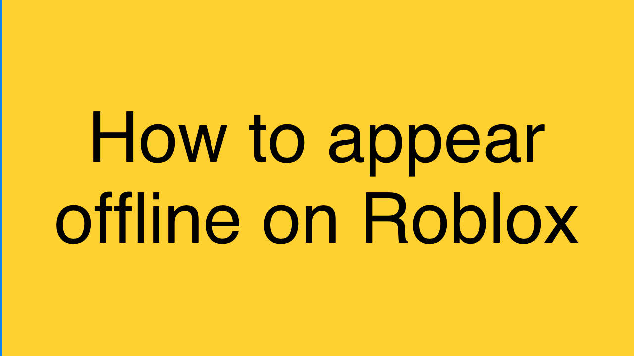 How to appear offline on Roblox