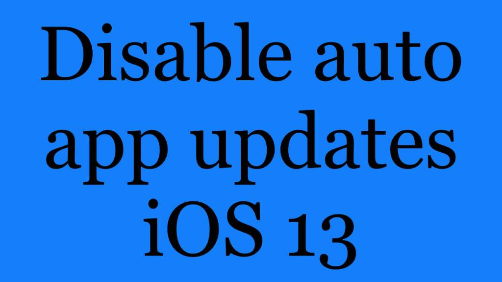 How to disable auto app updates on iOS 13