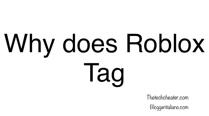 Why does Roblox tag