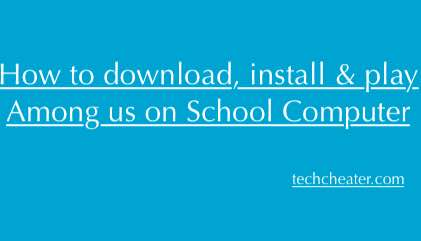 How to download, install & play Among us on School Computer