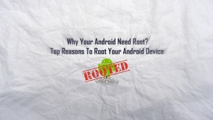 Why Your Android Need Root Top Reasons To Root Your Android Device