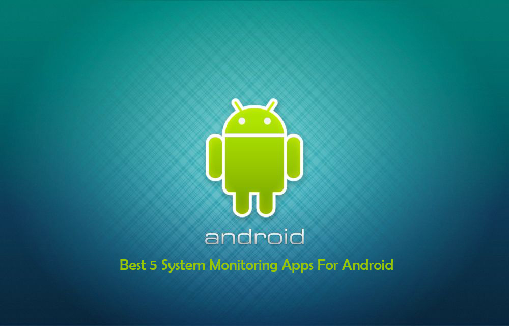 Best 5 System Monitoring Apps For Android