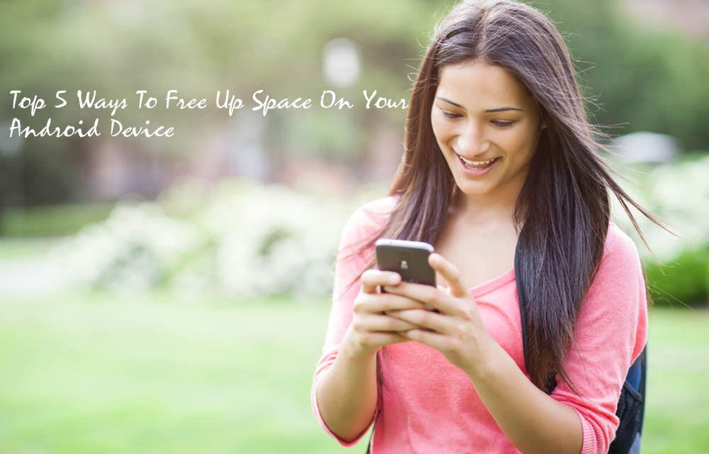 Top 5 Ways To Free Up Space On Your Android Device