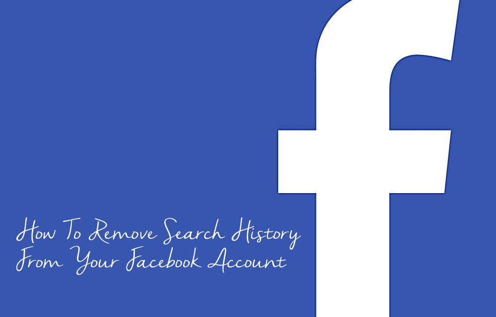 How To Remove Search History From Your Facebook Account