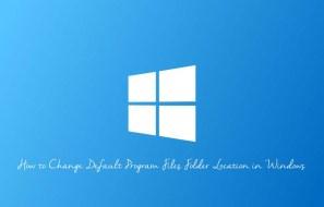 How to Change Default Program Files Folder Location in Windows