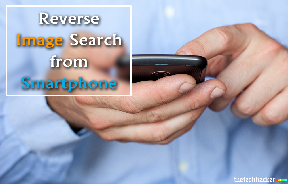 How To Do Reverse Image Search On Smartphone
