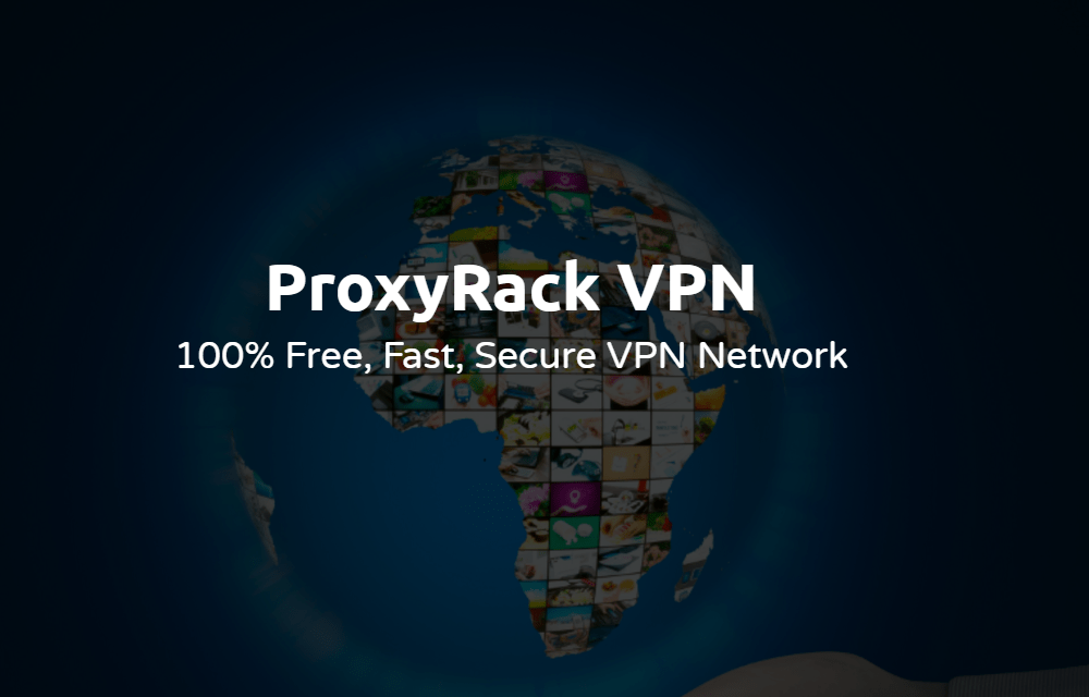 ProxyRack Free VPN Review: 100% Free, Fast, Secure VPN
