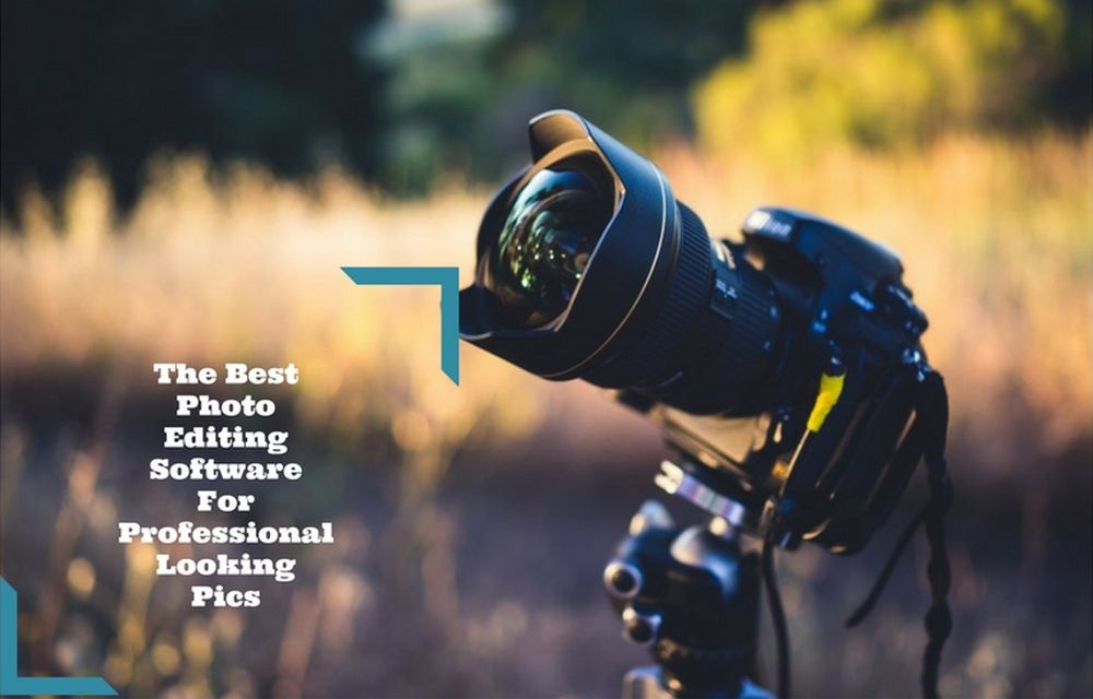 The Best Photo Editing Software For Professional Looking Pics