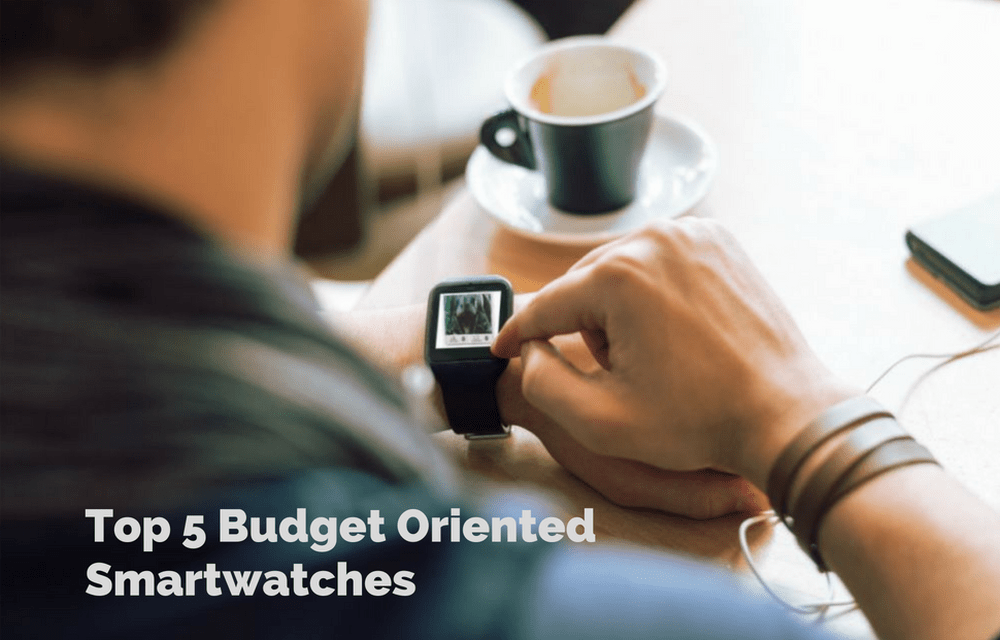 Top 5 Budget Oriented Smartwatches