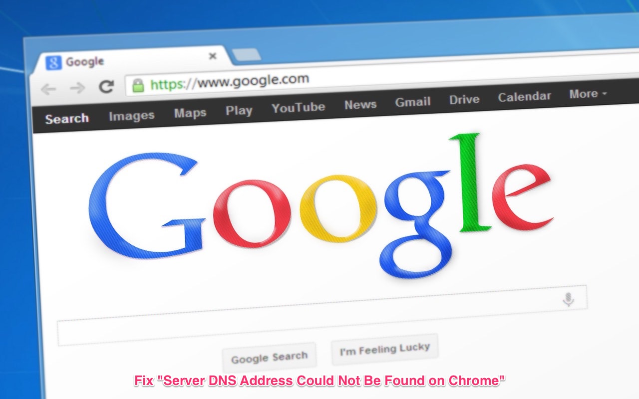 How to Fix Server DNS Address Could Not Be Found on Chrome