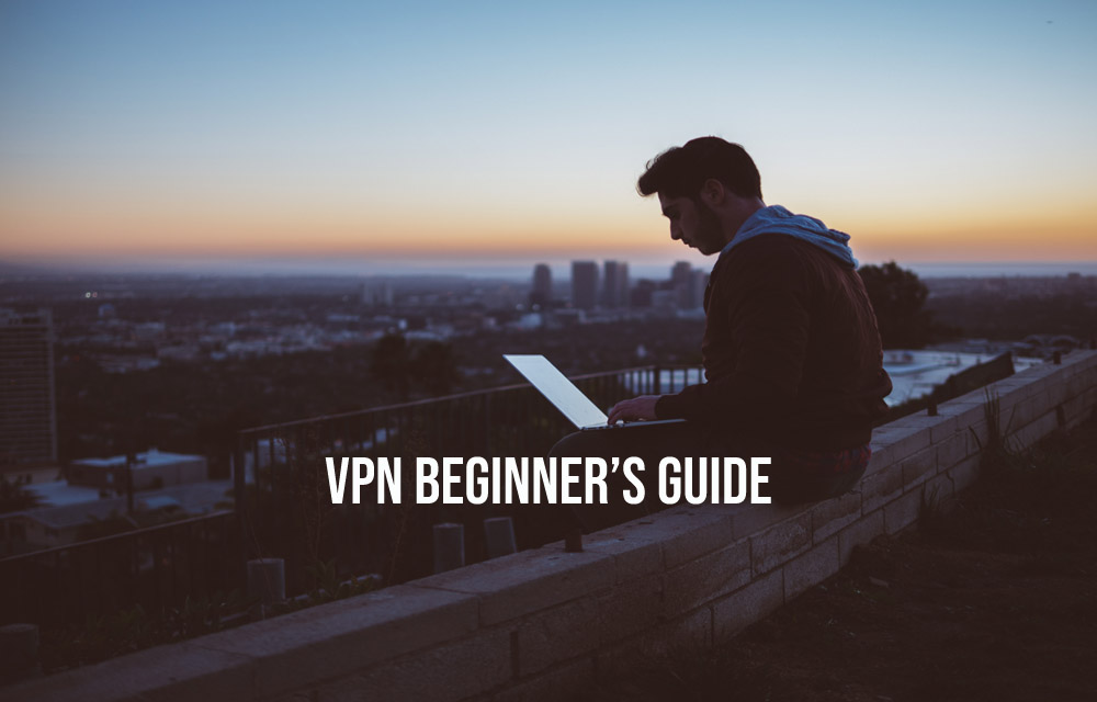VPN Beginner's Guide - Why We All Need VPN