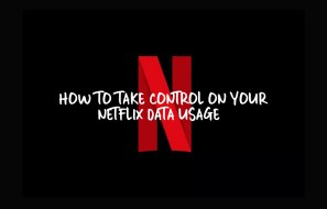 How to take control on your Netflix Data usage