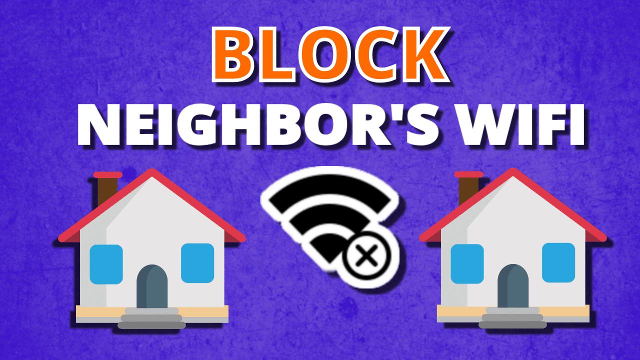 How to block the neighbor's WiFi