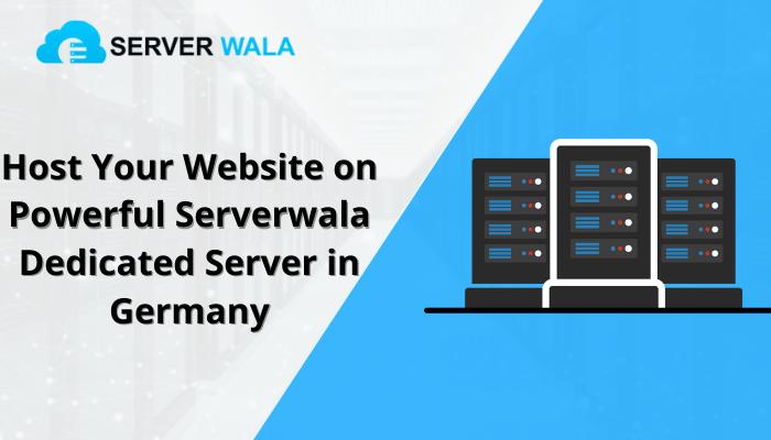 Host Your Website on Powerful Serverwala Dedicated Server in Germany