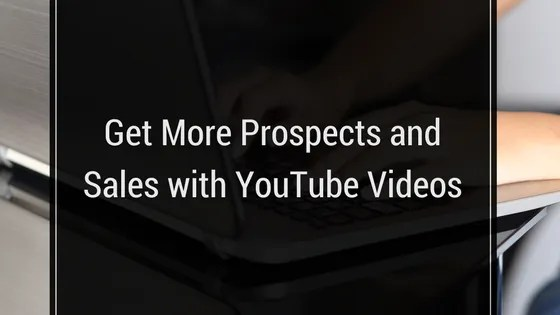 Get More Prospects and Sales with YouTube Videos
