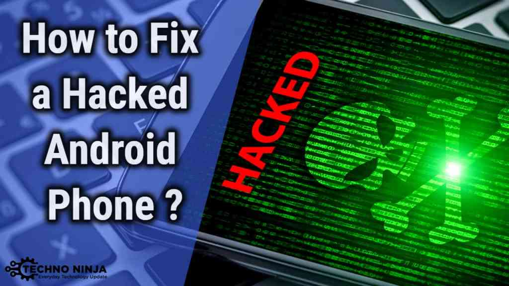 How to Fix a Hacked Android Phone - The Techno Ninja
