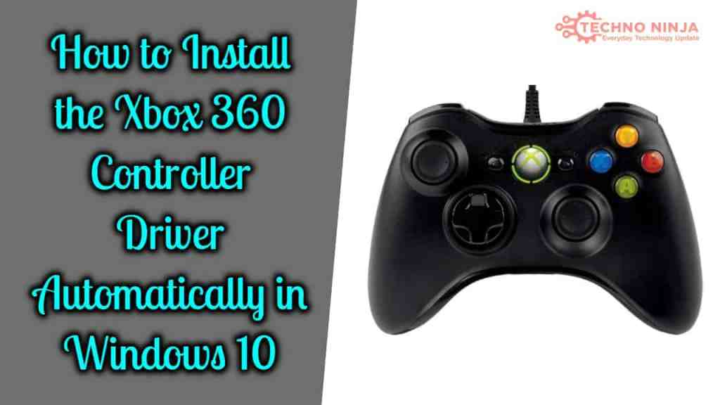 How to Install the Xbox 360 Controller Driver Automatically in Windows 10