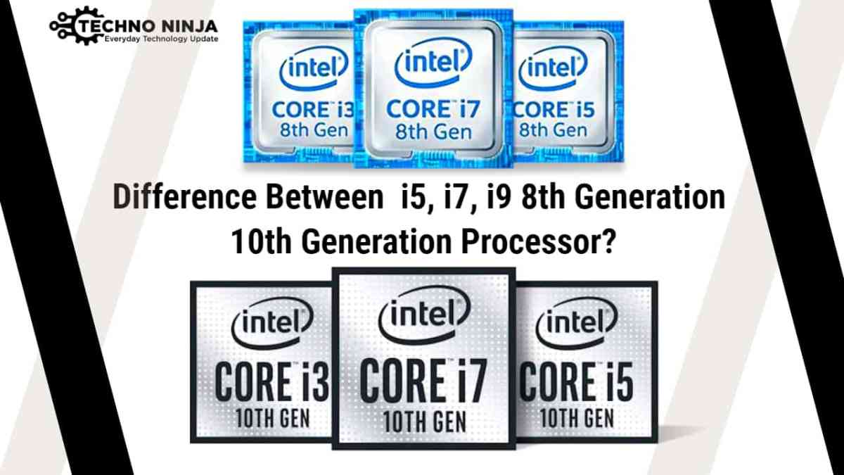 What is the Difference Between  i5, i7, i9 8th Generation 10th Generation Processor?