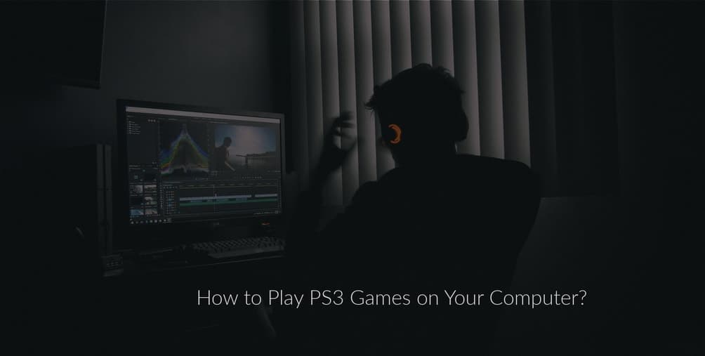How to Play PS3 Games on Your Computer?