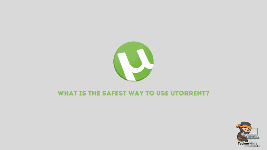 What is the safest way to use uTorrent?